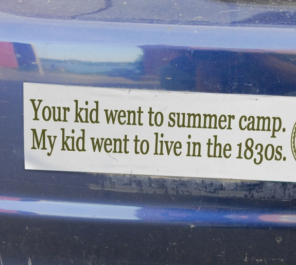 """Your kid went to summer camp.  My kid went to live in the 1830s"" -- Bumper sticker for history summer camp"