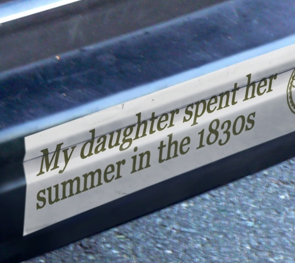 """My daughter spent her summer in the 1830s"" -- Bumper sticker for living history summer camp"