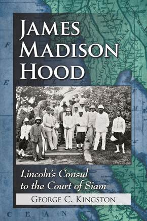 "Cover of ""James Madison Hood--Lincoln's Consul to the Court of Siam"""