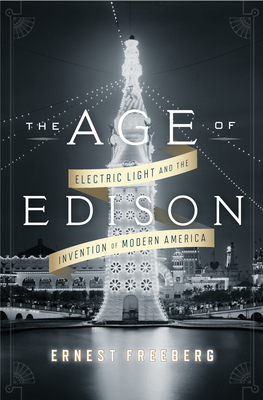 Age of Edison: Electric Light and the Invention of Modern America