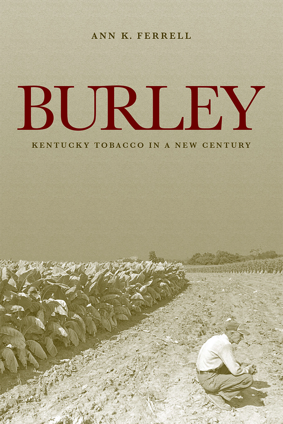 "Cover of ""Burley: Kentucky Tobacco in a New Century"" by Ann K. Ferrell"