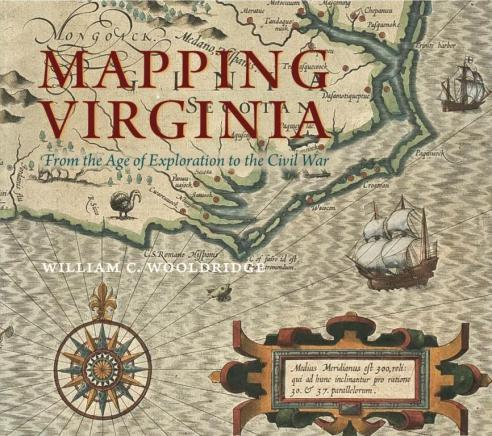 Mapping Virginia: Pictures of a Moving Place, 1587–1783 by William C. Wooldridge