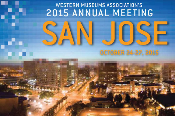 Western Museums Association's (WMA) 2015 Annual Meeting in San Jose
